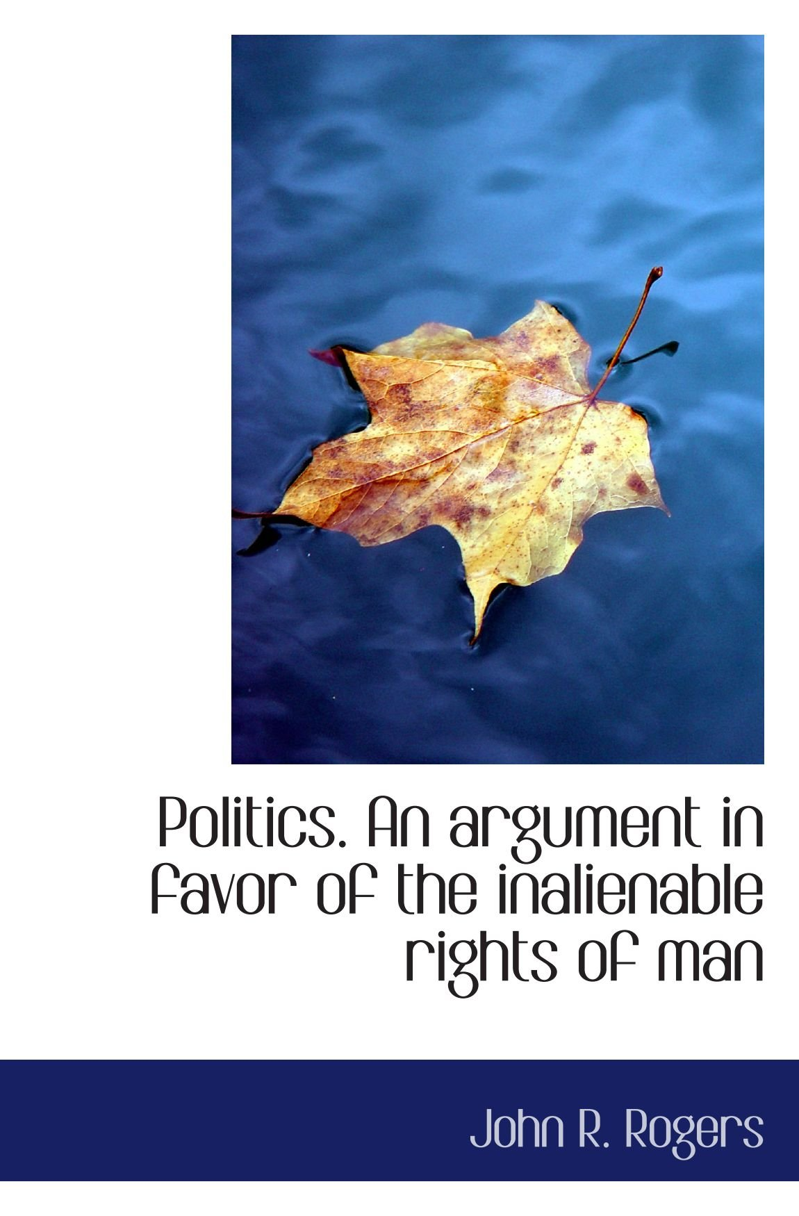 Politics. An argument in favor of the inalienable rights of man pdf