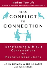 From Conflict To Connection: Transforming Difficult Conversations Into Peaceful Resolutions (Mediate Your Life: A Guide to Removing Barriers to Communication Book 2) Kindle Edition