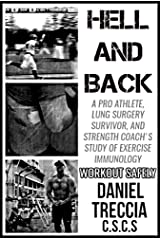 Hell And Back: A Pro Athlete, Lung Surgery Survivor, And Strength Coach's Study of Exercise Immunology Kindle Edition