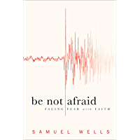 Be Not Afraid: Facing Fear with Faith (English Edition)