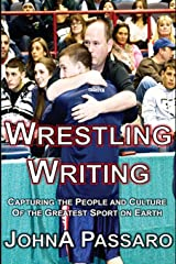 Wrestling Writing: Capturing the People and Culture of the Greatest Sport on Earth (The Wrestling Writing Singles Series) Paperback