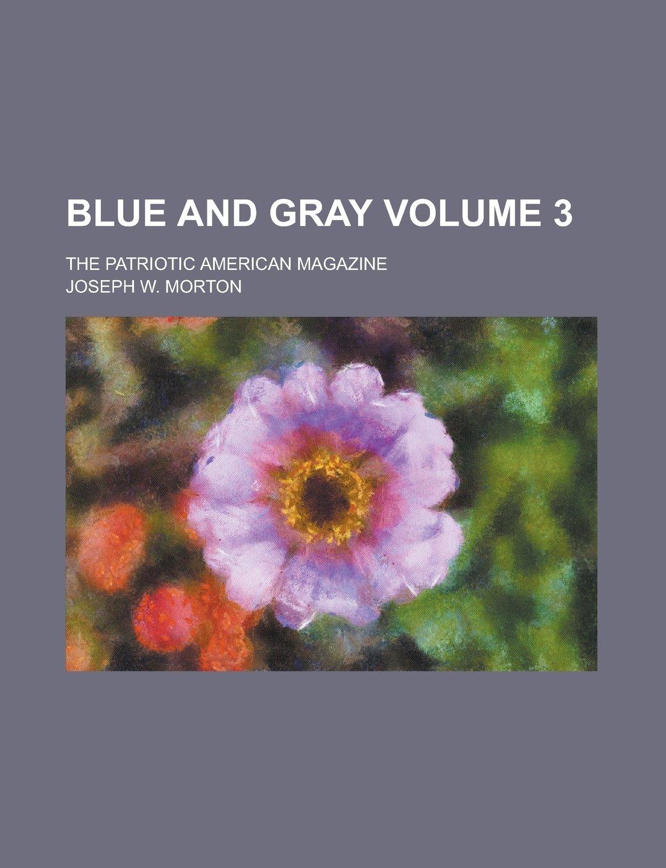 Download Blue and gray; the patriotic American magazine Volume 3 pdf epub