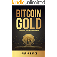 Bitcoin Gold: Beginners Guide To Bitcoin And Cryptocurrency