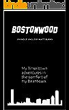 BOSTONWOOD: My Tinseltown Adventures in the Comfort of My Beantown
