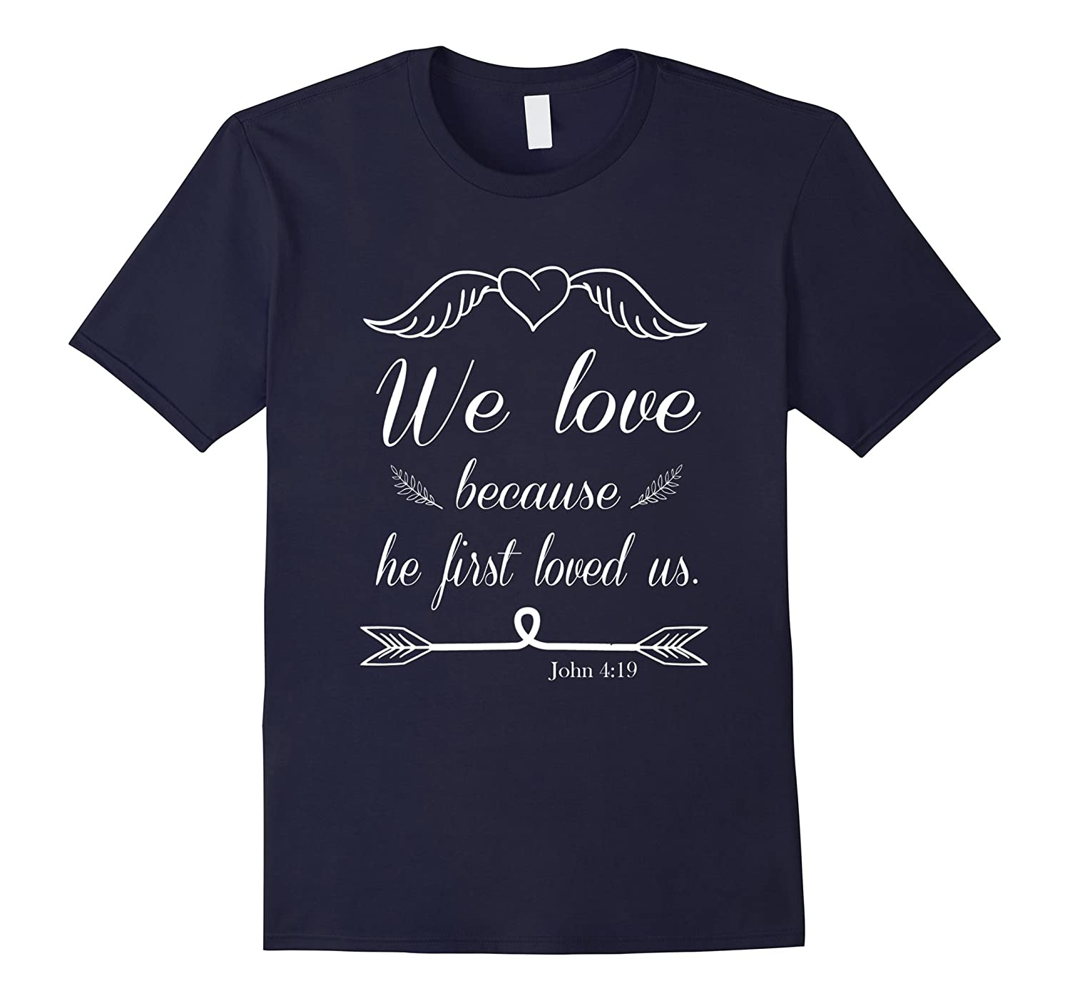 We Love Because he First Loved Us Tshirt- Christian Novelty-PL