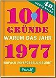 100 Gründe, warum das Jahr 1977 einfach unvergesslich bleibt: zum 40. Geburtstag