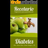 Recetario Vegetariano para pacientes con Diabetes: Recetas de salsas y aderezos, sopas y cremas, bebidas, platos principales y postres