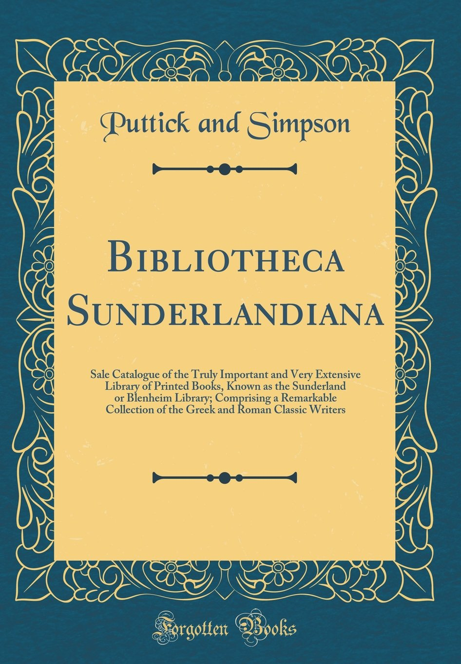 Bibliotheca Sunderlandiana: Sale Catalogue of the Truly Important and Very Extensive Library of Printed Books, Known as the Sunderland or Blenheim ... and Roman Classic Writers (Classic Reprint) ebook