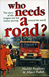 Who Needs a Road: The Story of the Longest and Last Motor Journey Around the World