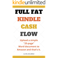 "MONEY (UPDATE 2019) PASSIVE INCOME: FULL FAT KINDLE CASH FLOW: Make Easy Money Using Amazon Kindle With Small ""25-Page"" Word Documents"