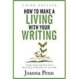 How to Make a Living with Your Writing: Turn Your Words into Multiple Streams Of Income (Books for Writers Book 3)