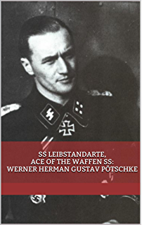 SS Leibstandarte, Ace of the Waffen SS: Werner Herman Gustav Pötschke