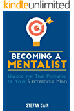 Becoming A Mentalist: Unlock the True Potential of Your Subconscious Mind