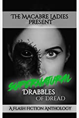 Supernatural Drabbles of Dread: A Horror Anthology Kindle Edition