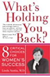What's Holding You Back?: Eight Critical Choices For Women's Success