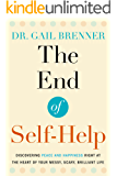 The End of Self-Help: Discovering Peace and Happiness Right at the Heart of Your Messy, Scary, Brilliant Life (English Edition)