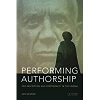 Performing Authorship: Self-Inscription and Corporeality in the Cinema
