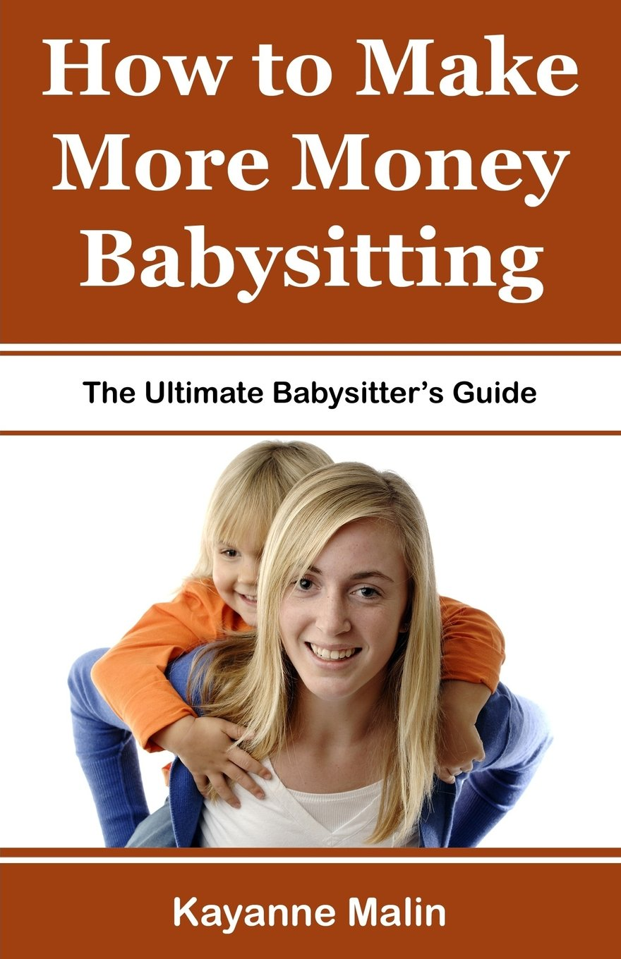 Download How to Make More Money Babysitting: The Ultimate Babysitter's Guide pdf epub