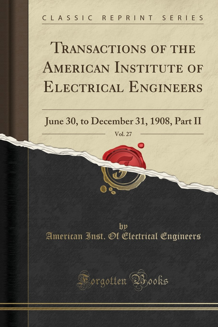 Download Transactions of the American Institute of Electrical Engineers, Vol. 27: June 30, to December 31, 1908, Part II (Classic Reprint) PDF