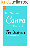 How To Use Canva Like A Pro For Business