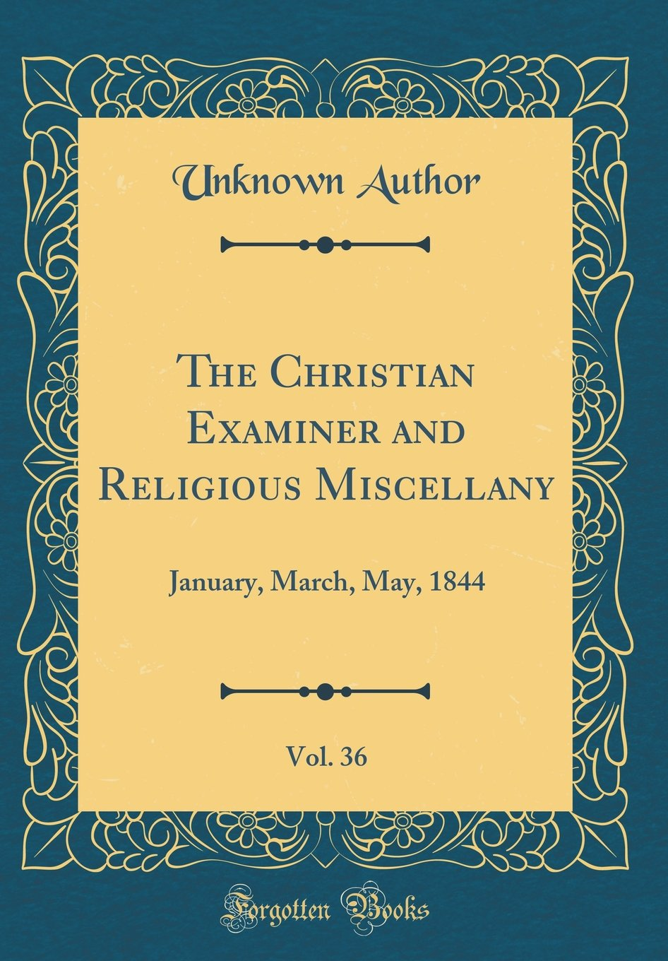 Read Online The Christian Examiner and Religious Miscellany, Vol. 36: January, March, May, 1844 (Classic Reprint) ebook