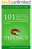 Physics: 101 Fantastic Books, Videos, Games, and Experiment Kits to Supplement Elementary Science (Blueprints for Homeschool Science Book 2)