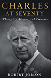 Charles at Seventy - Thoughts, Hopes & Dreams: Thoughts, Hopes and Dreams
