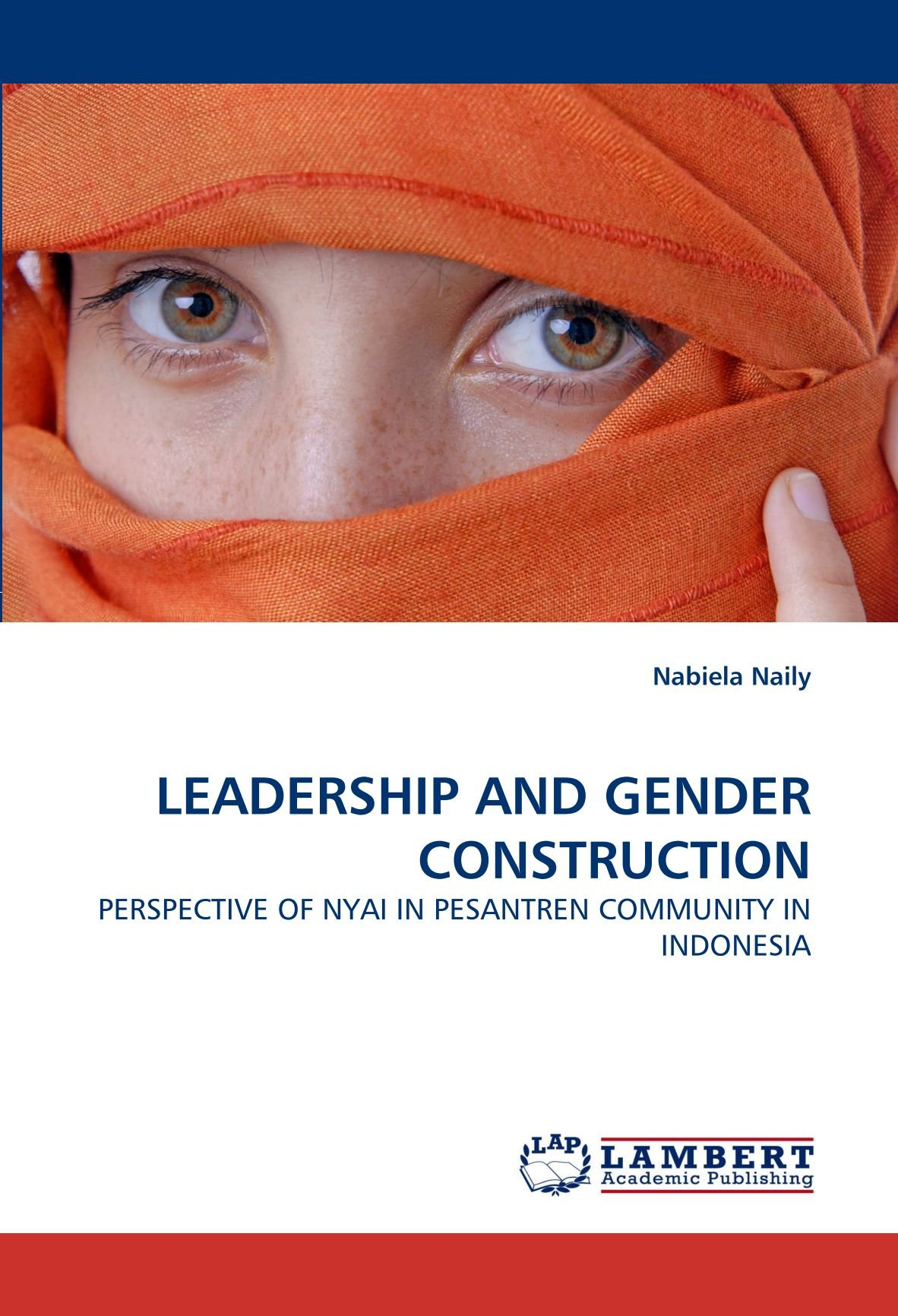 LEADERSHIP AND GENDER CONSTRUCTION: PERSPECTIVE OF NYAI IN PESANTREN COMMUNITY IN INDONESIA pdf epub