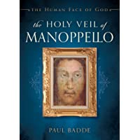 The Holy Veil of Manoppello: The Human Face of God