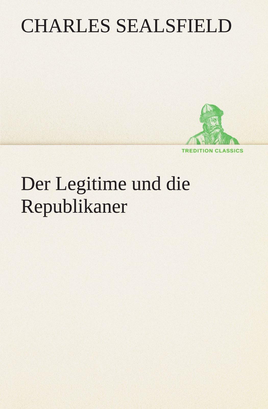 Read Online Der Legitime und die Republikaner (TREDITION CLASSICS) (German Edition) PDF