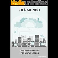 Olá Mundo: Cloud Computing para Developers