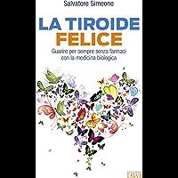 La tiroide felice: Guarire per sempre senza farmaci con la medicina biologica (Italian Edition)