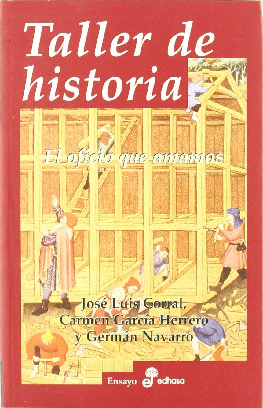 Taller de Historia (Ensayo histórico): Amazon.es: Corral, José ...