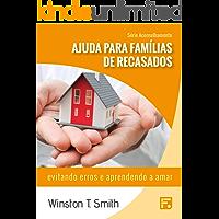 Ajuda para famílias de recasados: evitando erros e aprendendo a amar (Série Aconselhamento Livro 8)