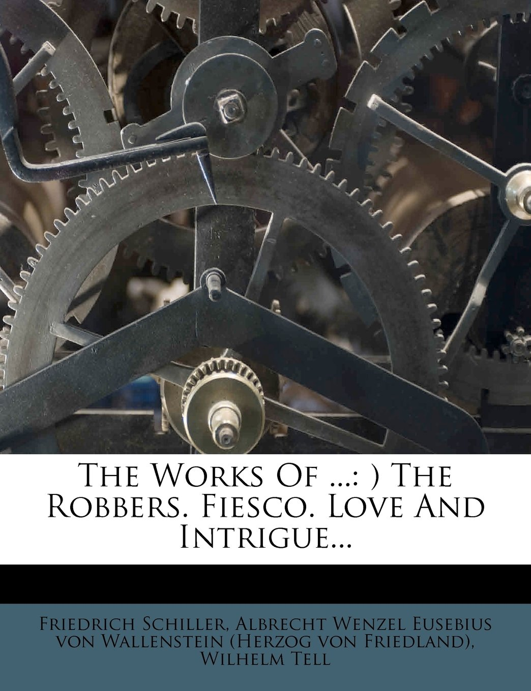 The Works Of ...: ) The Robbers. Fiesco. Love And Intrigue... pdf epub