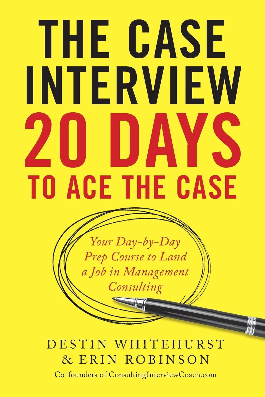 the case interview days to ace the case your day by day prep the case interview 20 days to ace the case your day by day prep course to land a job in management consulting destin whitehurst erin robinson