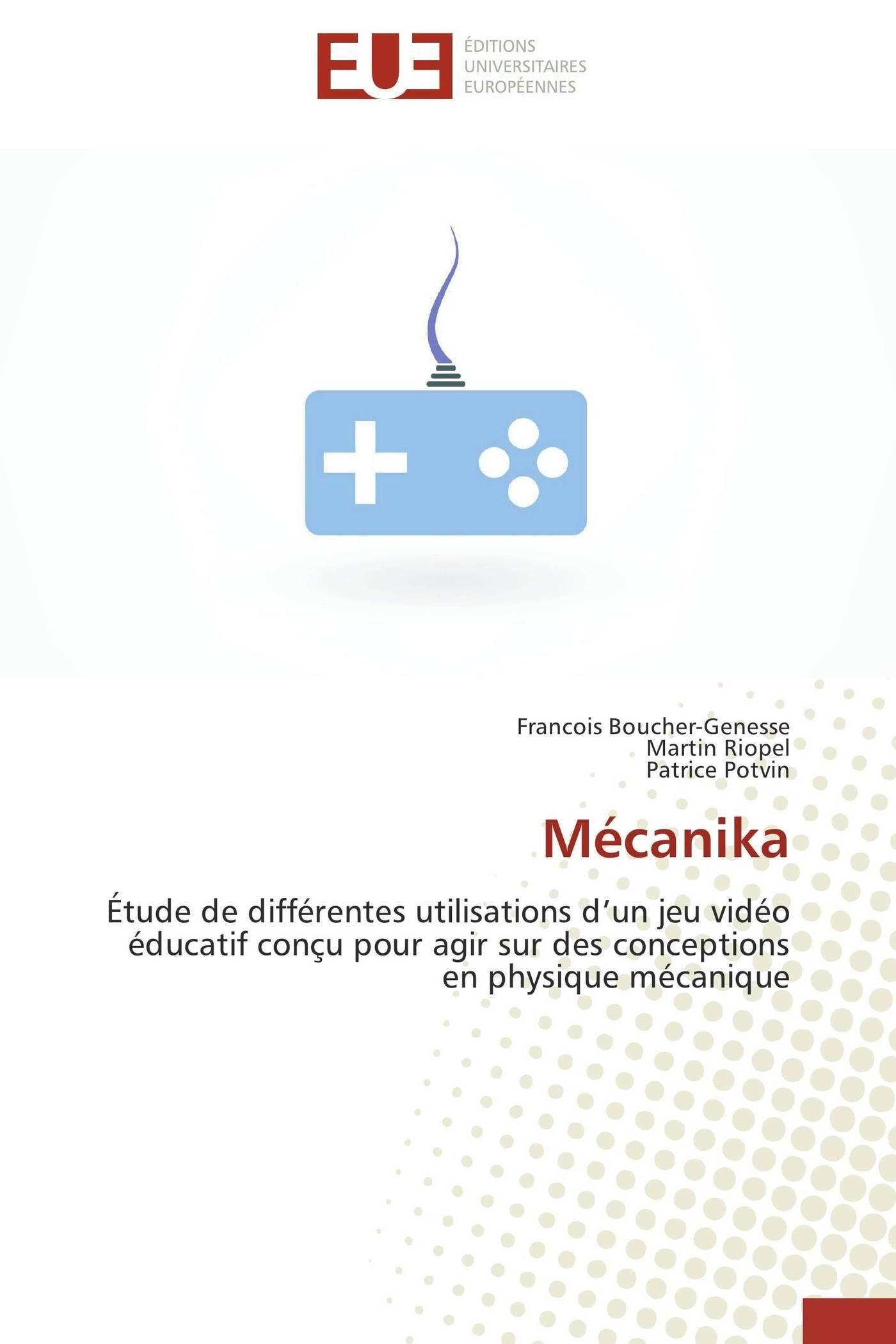 Mécanika: Étude de différentes utilisations d'un jeu vidéo éducatif conçu pour agir sur des conceptions en physique mécanique (Omn.Univ.Europ.) (French Edition) ebook