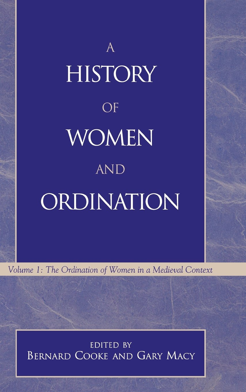 A History of Women and Ordination, Vol. 1: The Ordination of Women in a Medieval Context by Brand: Scarecrow Press