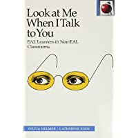 Look at Me When I Talk to You: EAL Learners in Non-EAL Classrooms