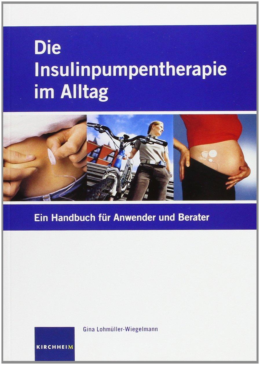Die Insulinpumpentherapie im Alltag: Ein Handbuch für Anwender und Berater