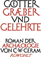 Götter, Gräber und Gelehrte: Roman der Archäologie
