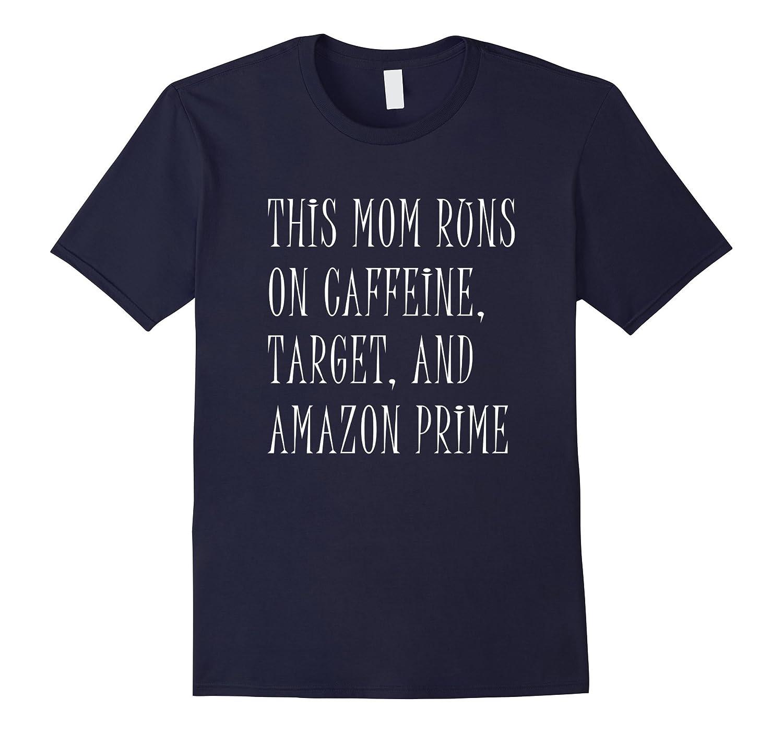 Funny This MOM Runs On Caffeine Target  Prime Tshirt-PL