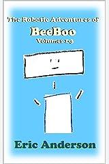 The Robotic Adventures of BeeBoo, Volumes 1-3: Meeting BeeBoo / BeeBoo Helps BunnyBot / BeeBoo Goes to Space (The Robotic Adventures of BeeBoo Collections Book 1) Kindle Edition