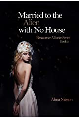 Married to the Alien with No House: Renascence Alliance Series Book 3 Kindle Edition