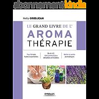 Le grand livre de l'aromathérapie: Se soigner au quotidien avec les huiles essentielles (Le grand livre de...)