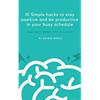 10 Simple hacks to stay positive and be productive in your busy schedule (English Edition)