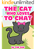 Children's Books: THE CAT WHO LOVES TO CHAT! (Fun, Cute, Rhyming Bedtime Story for Baby & Preschool Readers about Cathy the Cat Who Loves to Chat!)