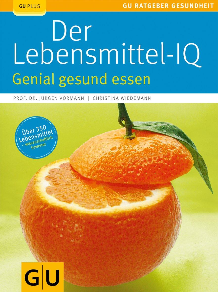 Lebensmittel-IQ, Der: Genial gesund essen
