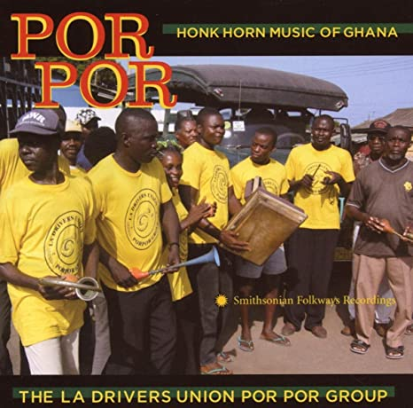 The La Drivers Union Por Por Group - Por Por: Honk Horn Music of Ghana
