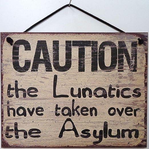 Sign Caution Lunatics Asylum Crazy Nuts Psychotic Insane Family Kids Teens Mad